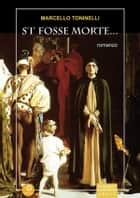 S'i' fosse Morte... ebook by Marcello Toninelli