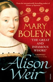 Mary Boleyn - 'The Great and Infamous Whore' ebook by Alison Weir