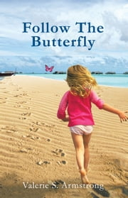 Follow The Butterfly ebook by Valerie S. Armstrong