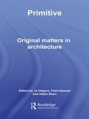 Primitive - Original Matters in Architecture ebook by Jo Odgers,Flora Samuel,Adam Sharr