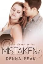 Mistaken 4 - Mistaken, #4 ebook by Renna Peak