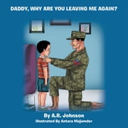 DADDY, WHY ARE YOU LEAVING ME AGAIN? ebook by A.R. Johnson
