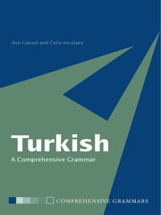 Turkish: A Comprehensive Grammar ebook by Celia Kerslake,Aslı Göksel
