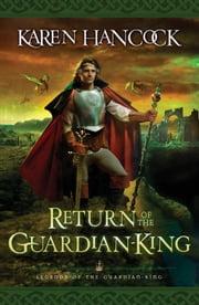 Return of the Guardian-King (Legends of the Guardian-King Book #4) ebook by Karen Hancock