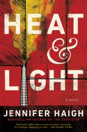 Heat and Light - A Novel ebook by Jennifer Haigh