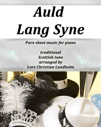 Auld Lang Syne Pure sheet music for piano, traditional Scottish tune arranged by Lars Christian Lundholm ebook by Pure Sheet Music