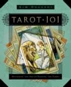 Tarot 101: Mastering the Art of Reading the Cards - Mastering the Art of Reading the Cards ebook by Kim Huggens
