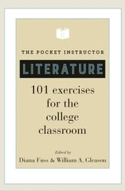The Pocket Instructor: Literature: 101 Exercises for the College Classroom ebook by Fuss, Diana