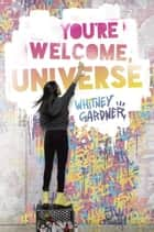 You're Welcome, Universe ebook by Whitney Gardner