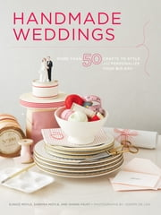 Handmade Weddings - More Than 50 Crafts to Personalize Your Big Day ebook by Shana Faust, Eunice Moyle, Sabrina Moyle,...