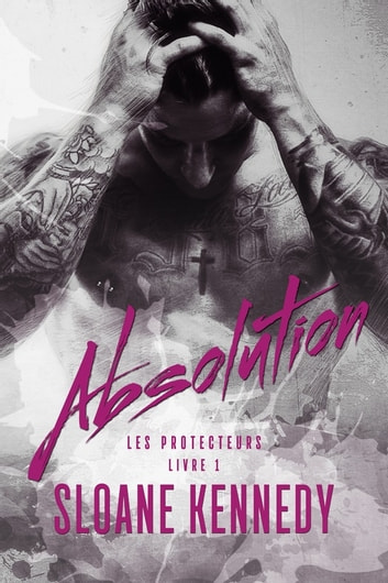 Absolution - Les Protecteurs #1 ebook by Sloane Kennedy