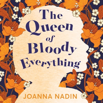 The Queen of Bloody Everything audiobook by Joanna Nadin
