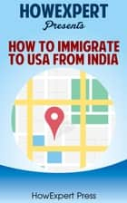How To Immigrate To USA From India ebook by HowExpert