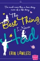 The Best Thing I Never Had: The bestselling feel-good romantic comedy! ebook by Erin Lawless