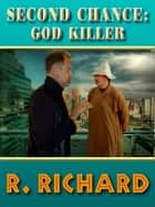 Second Chance: God Killer ebook by R. Richard