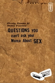 Questions You Can't Ask Your Mama About Sex ebook by Craig Gross