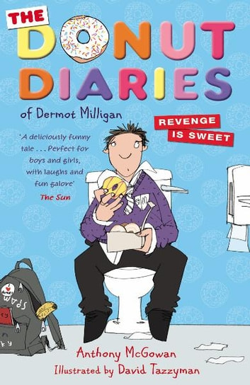 The Donut Diaries: Revenge is Sweet - Book Two ebook by Dermot Milligan,Anthony McGowan