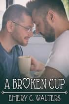 A Broken Cup ebook by Emery C. Walters