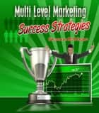Multi Level Marketing Success Strategies ebook by Anonymous