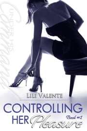 Controlling Her Pleasure ebook by Lili Valente