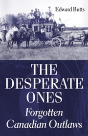The Desperate Ones - Forgotten Canadian Outlaws ebook by Edward Butts