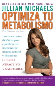 Optimiza tu metabolismo - Los tres secretos dieteticos para equilibrar tus hormonas de manera natural y obtener un cuerpo atractivo y saludable ebook by Jillian Michaels