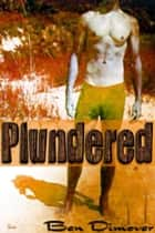Plundered (Rough Reluctant Gay Pirate Prince Submission Erotica) ebook by Ben Dimover