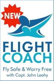 Flight Coach: Fly Safe & Worry Free ebook by John Leahy