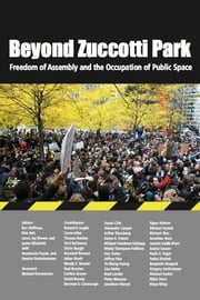 Beyond Zuccotti Park - Freedom of Assembly and the Occupation of Public Space ebook by Rick Bell,Lance Jay Brown,Lynne Elizabeth,Ronald Shiffman