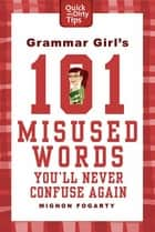 Grammar Girl's 101 Misused Words You'll Never Confuse Again ebook by Mignon Fogarty
