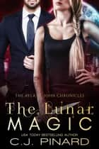 The Lunar Magic - The Ayla St. John Chronicles, #4 ebook by C.J. Pinard