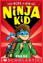 From Nerd to Ninja! (Ninja Kid #1) ebook by Anh Do