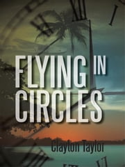 Flying in Circles ebook by Clayton Taylor