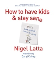 How to Have Kids and Stay Sane ebook by Daryl Crimp,Nigel Latta