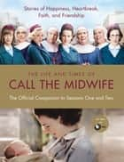 The Life and Times of Call the Midwife - The Official Companion to Season One and Two ebook by Heidi Thomas