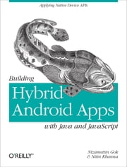Building Hybrid Android Apps with Java and JavaScript - Applying Native Device APIs ebook by Nizamettin  Gok,Nitin Khanna