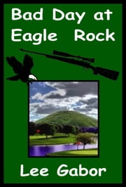 Bad Day At Eagle Rock ebook by Lee Gabor