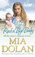 Rock A Bye Baby ebook by Mia Dolan