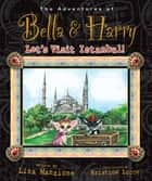 Let's Visit Istanbul! - Adventures of Bella & Harry ebook by Lisa Manzione, Kristine Lucco
