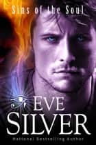 Sins of the Soul ebook by Eve Silver