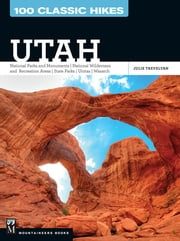 100 Classic Hikes: Utah - National Parks and Monuments // National Wilderness and Recreation Areas // State Parks // Wasatch ebook by Julie Trevelyan