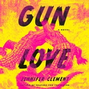 Gun Love - A Novel audiobook by Jennifer Clement