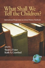 What Shall We Tell the Children?: International Perspectives on School History Textbooks. ebook by Foster, Stuart J.