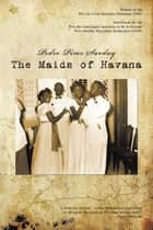 The Maids of Havana ebook by Pedro Pérez Sarduy