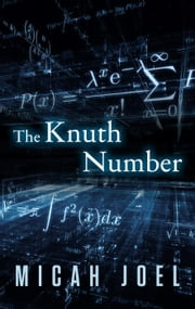 The Knuth Number - Comp-Sci-Fi, #2 ebook by Micah Joel