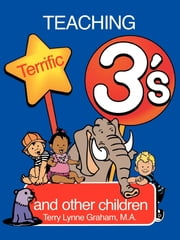 Teaching Terrific Three's and Other Children ebook by Terry Lynne Graham