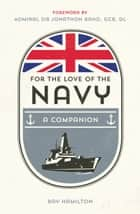 For the Love of the Navy - A Celebration of the British Armed Forces ebook by Ray Hamilton