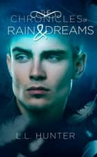 The Chronicles of Rain and Dreams eBook von L.L Hunter