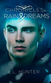 The Chronicles of Rain and Dreams ebook by L.L Hunter