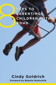 8 Keys to Parenting Children with ADHD ebook by Cindy Goldrich, MEd,Babette Rothschild